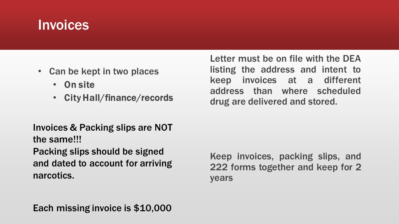 Invoices Can be kept in two places On site City Hall/finance/records Letter must be on file with the DEA listing the address and intent to keep invoices at a different address than where scheduled drug are delivered and stored.