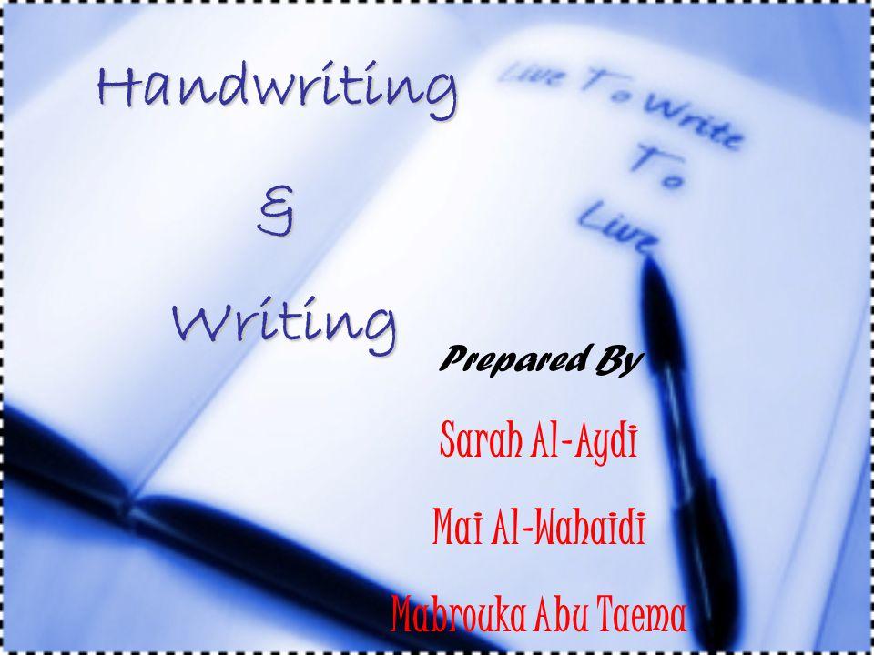 Handwriting & Writing Prepared By Sarah Al-Aydi Mai Al-Wahaidi Mabrouka Abu Taema