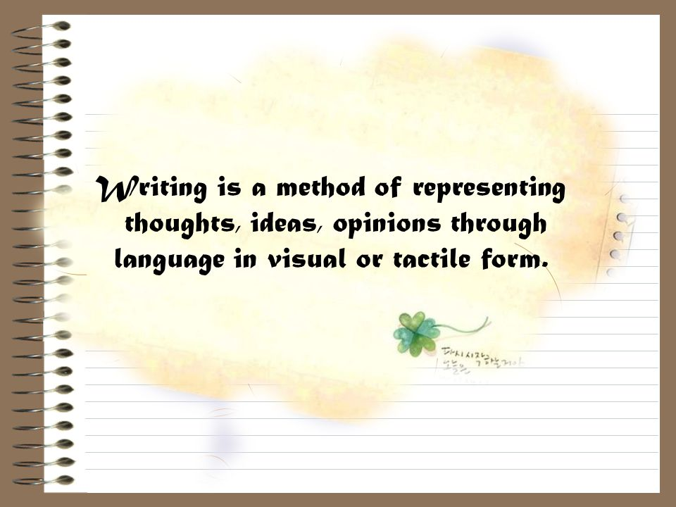 Why Do We Teach Writing.► It guides Ss to express themselves and to translate their thoughts.