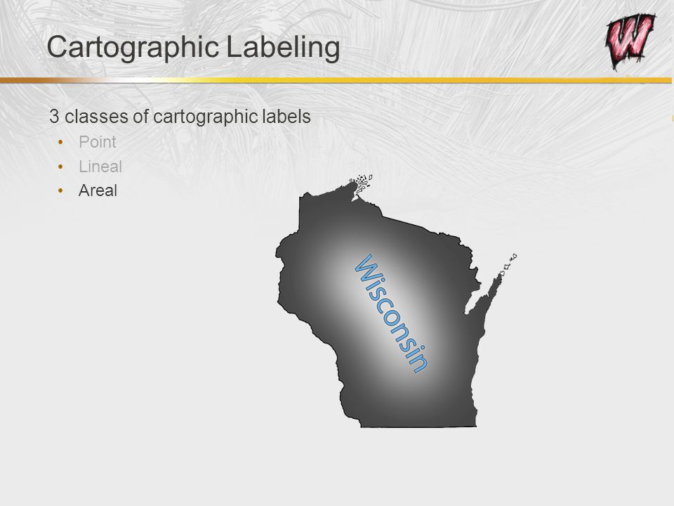 Cartographic Labeling 3 classes of cartographic labels Point Lineal Areal