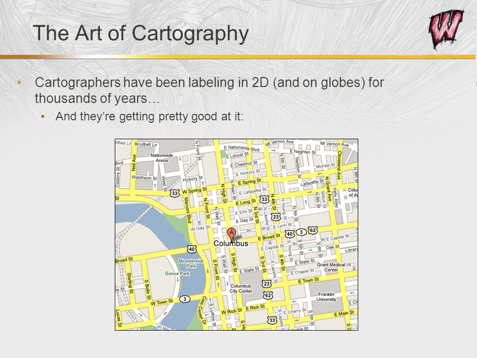 The Art of Cartography Cartographers have been labeling in 2D (and on globes) for thousands of years… And they're getting pretty good at it: