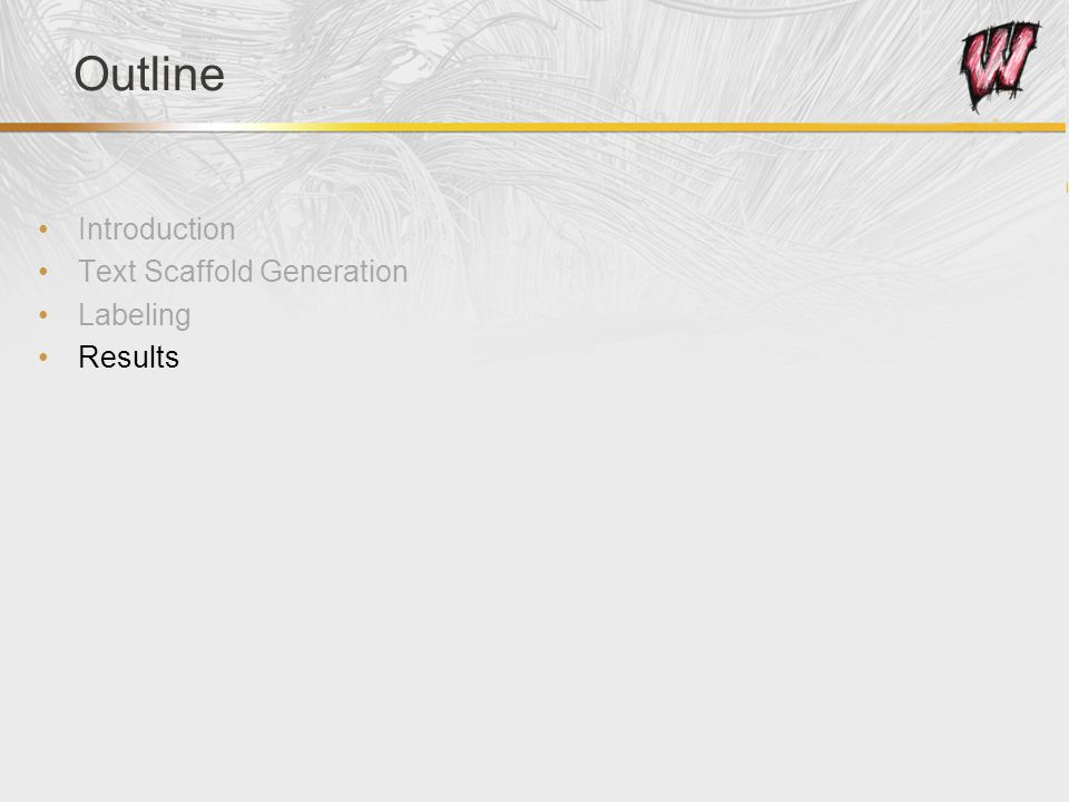 Outline Introduction Text Scaffold Generation Labeling Results