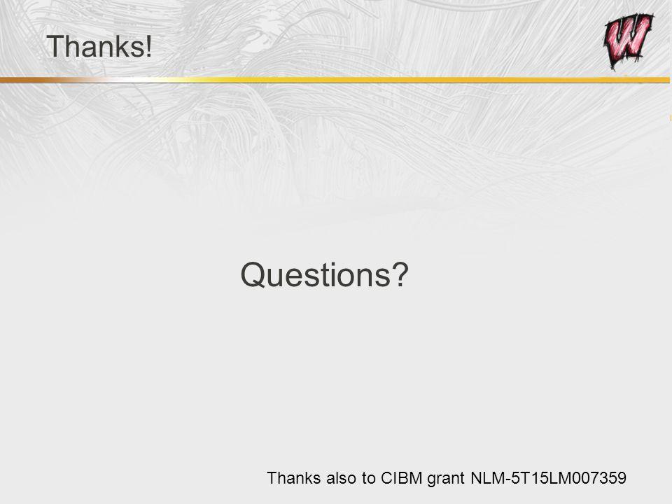 Thanks! Questions? Thanks also to CIBM grant NLM-5T15LM007359