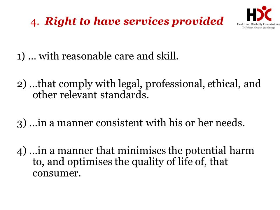 4. Right to have services provided 1) … with reasonable care and skill. 2) …that comply with legal, professional, ethical, and other relevant standard