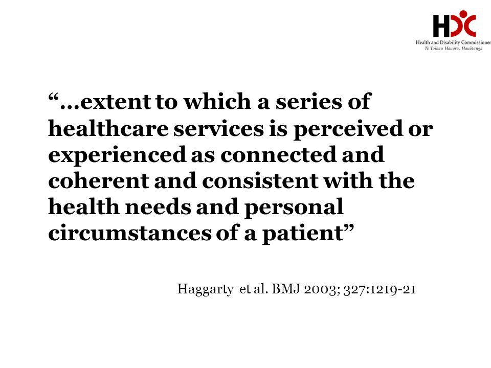 """…extent to which a series of healthcare services is perceived or experienced as connected and coherent and consistent with the health needs and perso"