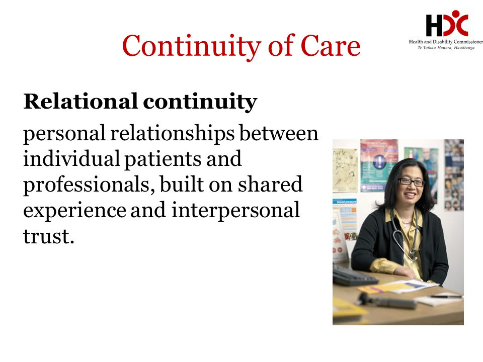 Continuity of Care Relational continuity personal relationships between individual patients and professionals, built on shared experience and interper