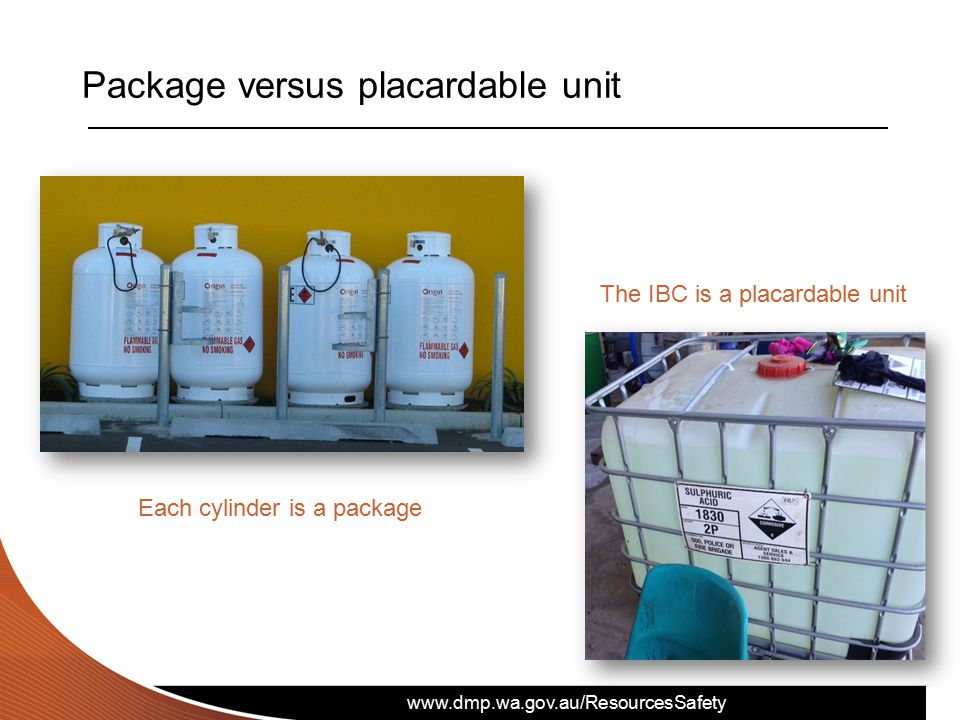 www.dmp.wa.gov.au/ResourcesSafety Package versus placardable unit Each cylinder is a package The IBC is a placardable unit