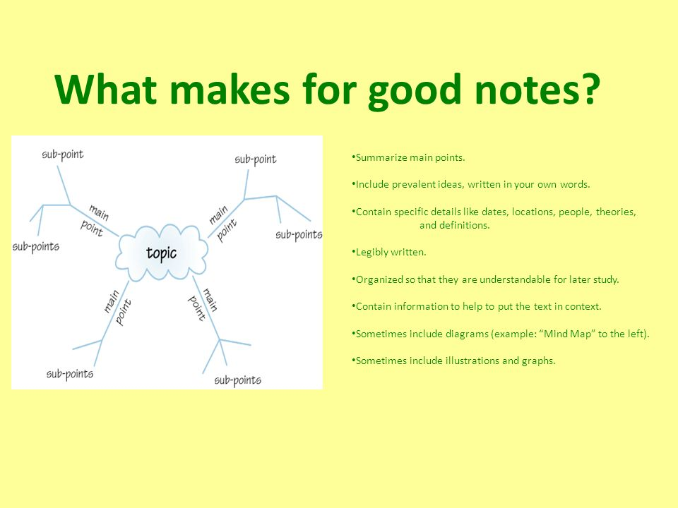 What makes for good notes. Summarize main points.