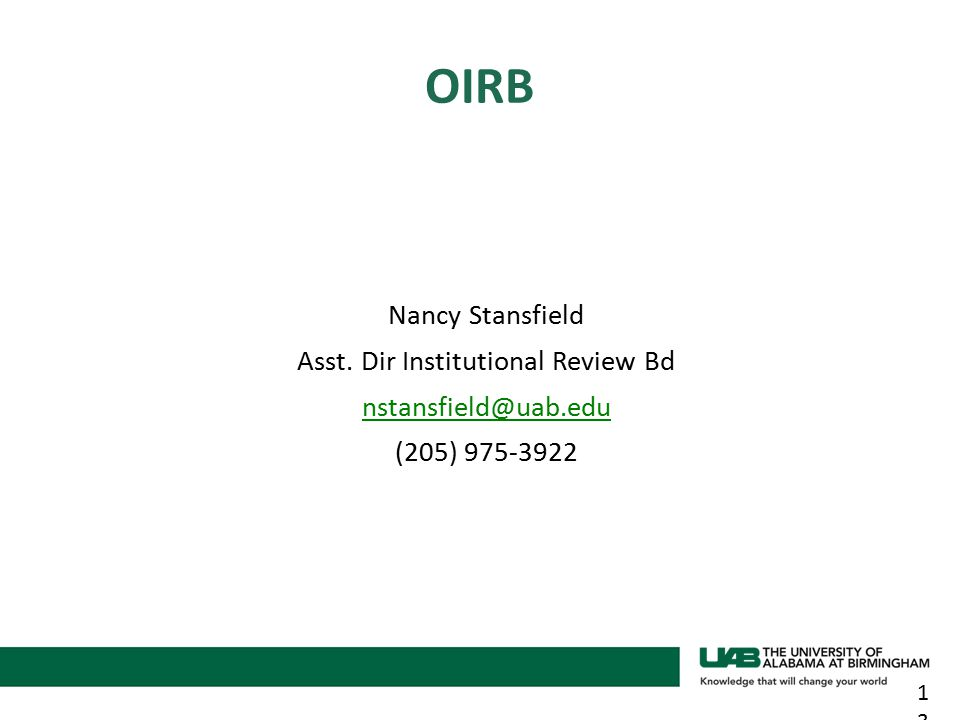Nancy Stansfield Asst. Dir Institutional Review Bd nstansfield@uab.edu (205) 975-3922 13 OIRB