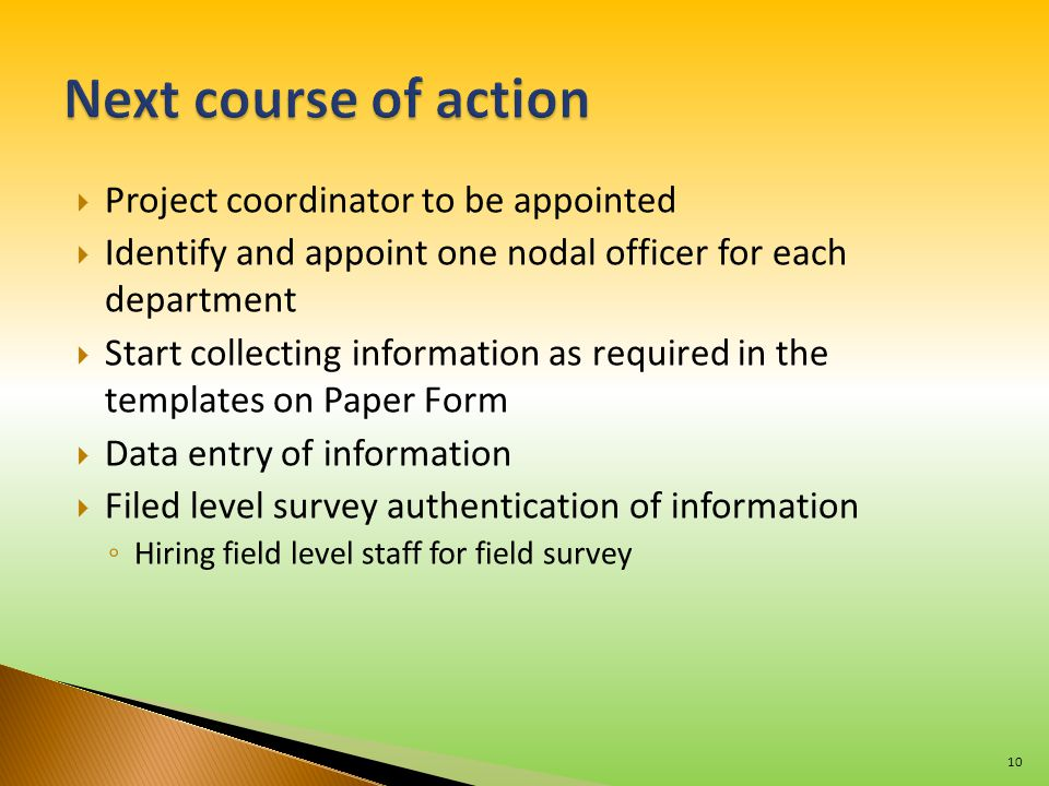  Project coordinator to be appointed  Identify and appoint one nodal officer for each department  Start collecting information as required in the t