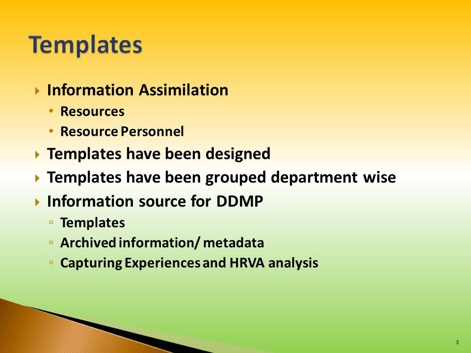  Information Assimilation Resources Resource Personnel  Templates have been designed  Templates have been grouped department wise  Information sou