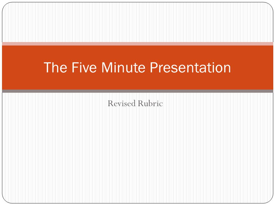 Revised Rubric The Five Minute Presentation