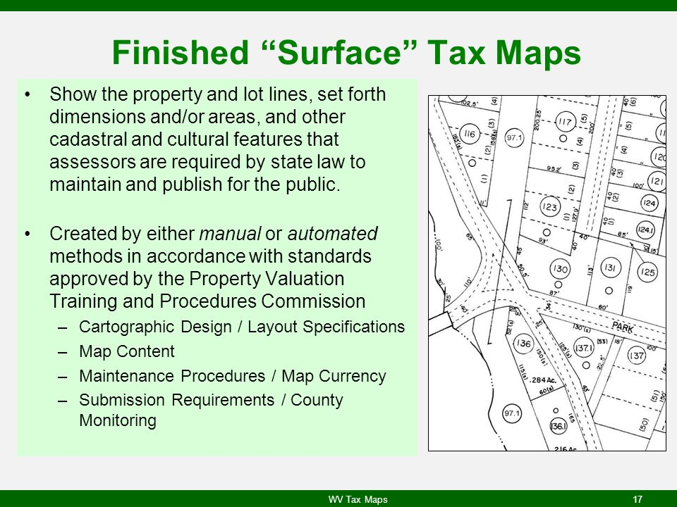 Finished Surface Tax Maps Show the property and lot lines, set forth dimensions and/or areas, and other cadastral and cultural features that assessors are required by state law to maintain and publish for the public.
