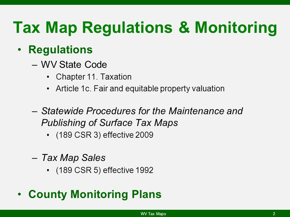 Tax Map Regulations & Monitoring Regulations –WV State Code Chapter 11.