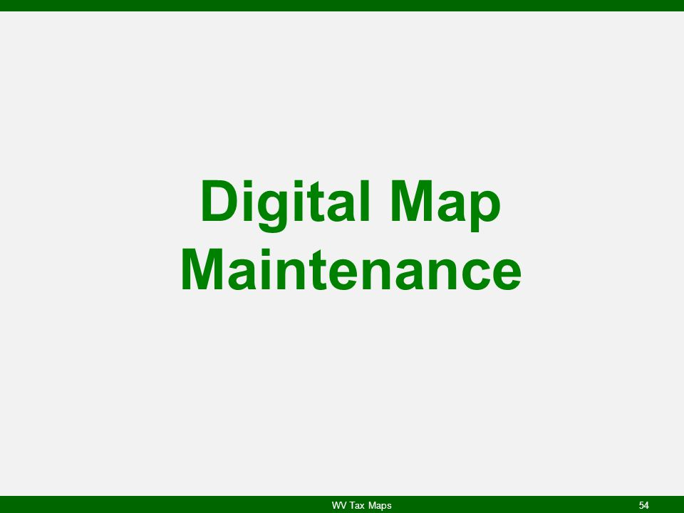 Digital Map Maintenance WV Tax Maps54