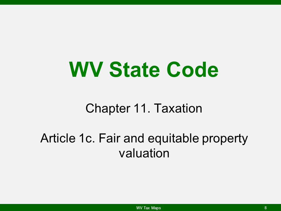 WV State Code Chapter 11. Taxation Article 1c. Fair and equitable property valuation WV Tax Maps8
