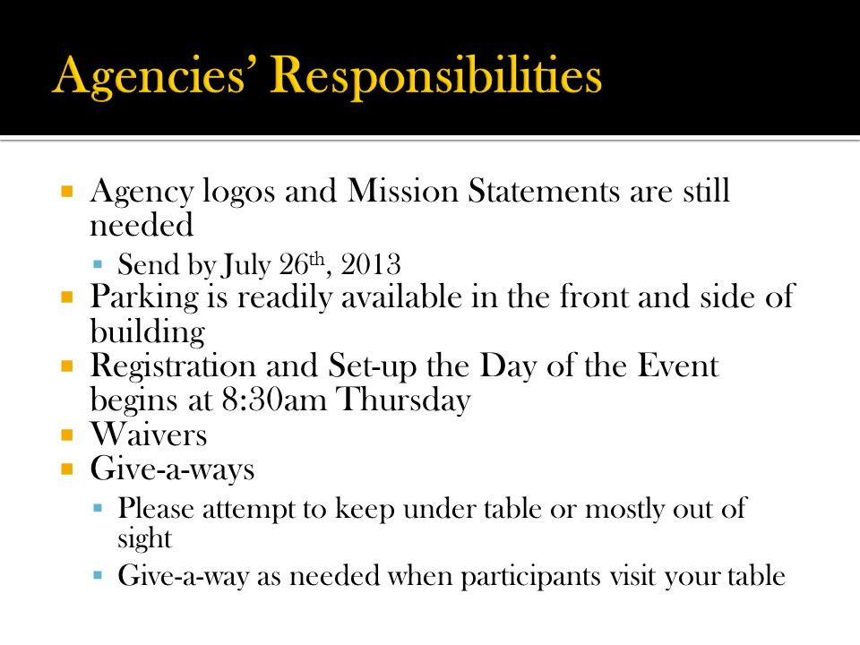  Agency logos and Mission Statements are still needed  Send by July 26 th, 2013  Parking is readily available in the front and side of building  R