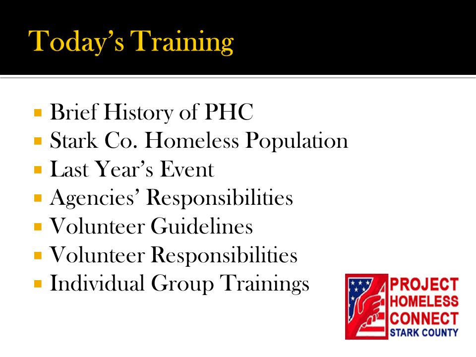  Brief History of PHC  Stark Co. Homeless Population  Last Year's Event  Agencies' Responsibilities  Volunteer Guidelines  Volunteer Responsibil