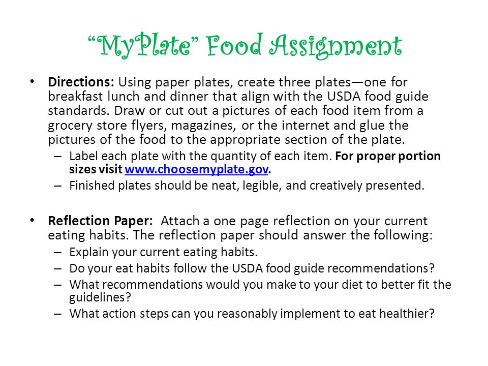 MyPlate Food Assignment Directions: Using paper plates, create three plates—one for breakfast lunch and dinner that align with the USDA food guide standards.