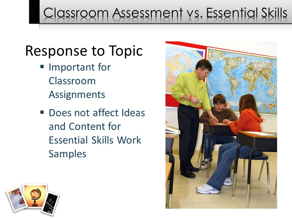 Response to Topic  Important for Classroom Assignments  Does not affect Ideas and Content for Essential Skills Work Samples