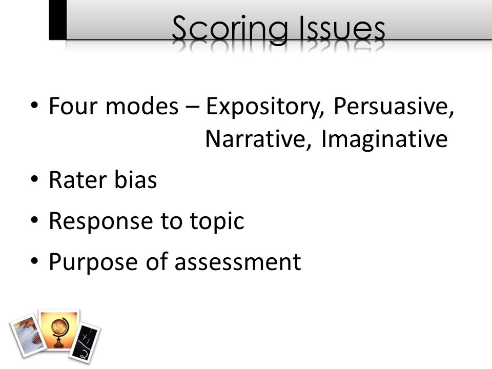 Four modes – Expository, Persuasive, Narrative, Imaginative Rater bias Response to topic Purpose of assessment