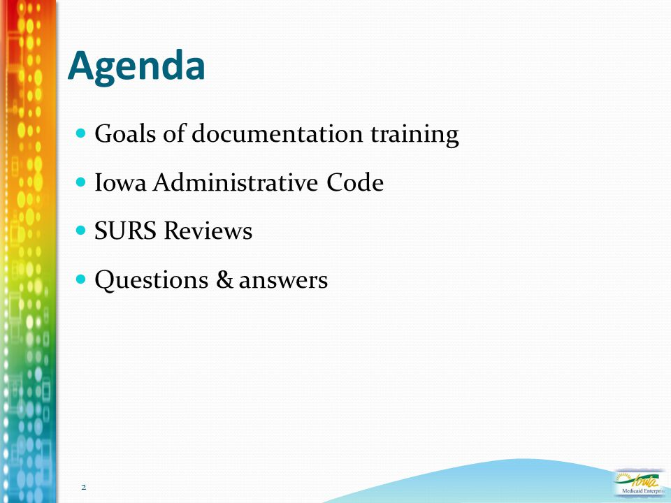 2 Agenda Goals of documentation training Iowa Administrative Code SURS Reviews Questions & answers
