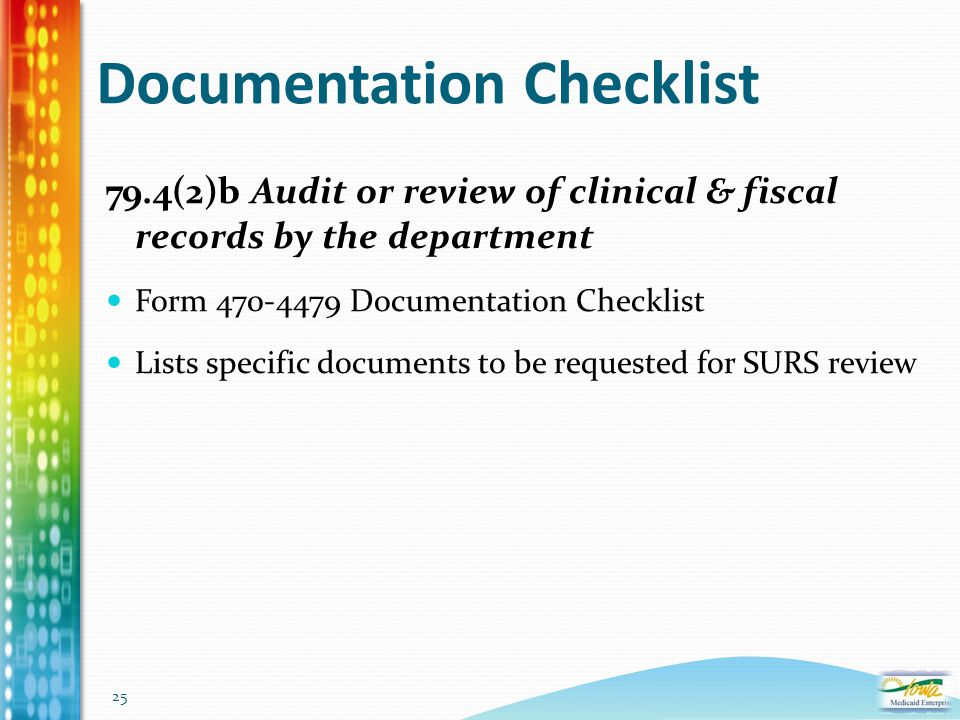 25 Documentation Checklist 79.4(2)b Audit or review of clinical & fiscal records by the department Form 470-4479 Documentation Checklist Lists specifi