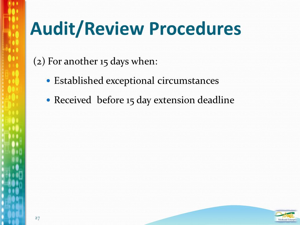 27 Audit/Review Procedures (2) For another 15 days when: Established exceptional circumstances Received before 15 day extension deadline