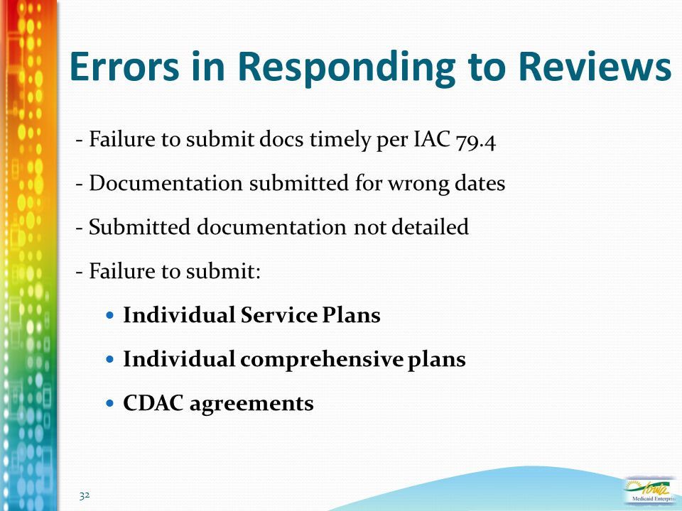 32 Errors in Responding to Reviews - Failure to submit docs timely per IAC 79.4 - Documentation submitted for wrong dates - Submitted documentation no