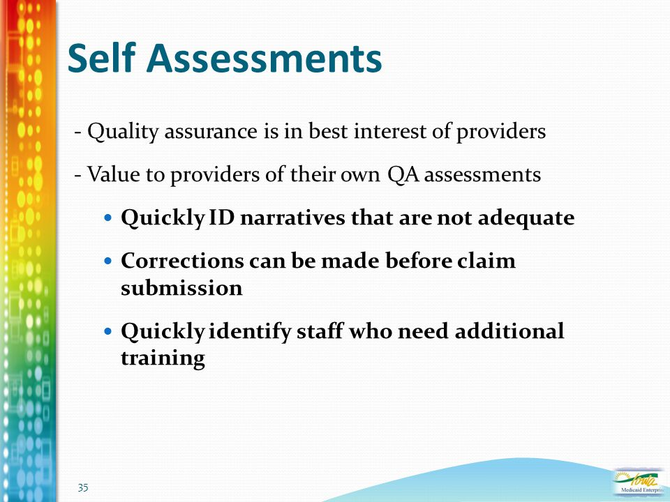 35 Self Assessments - Quality assurance is in best interest of providers - Value to providers of their own QA assessments Quickly ID narratives that a
