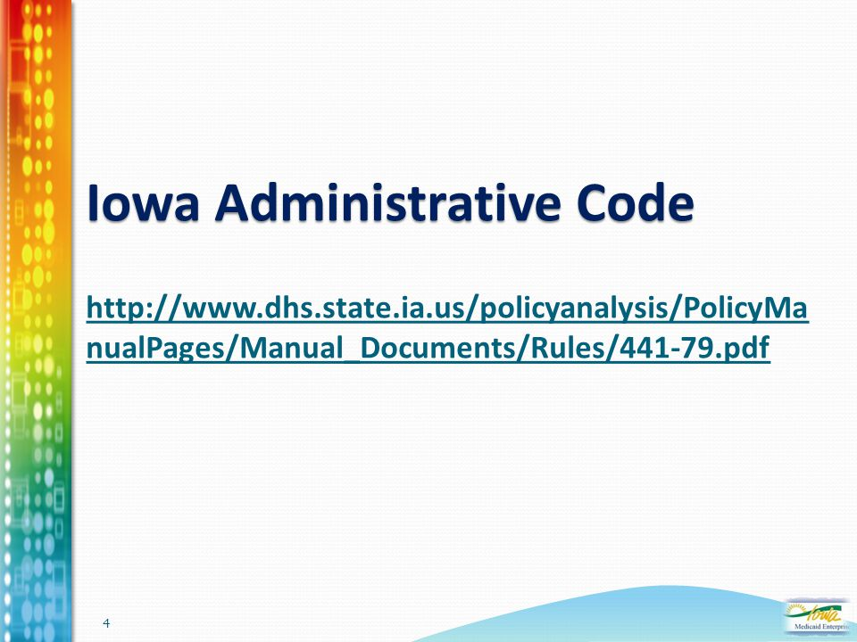 4 Iowa Administrative Code Iowa Administrative Code http://www.dhs.state.ia.us/policyanalysis/PolicyMa nualPages/Manual_Documents/Rules/441-79.pdf