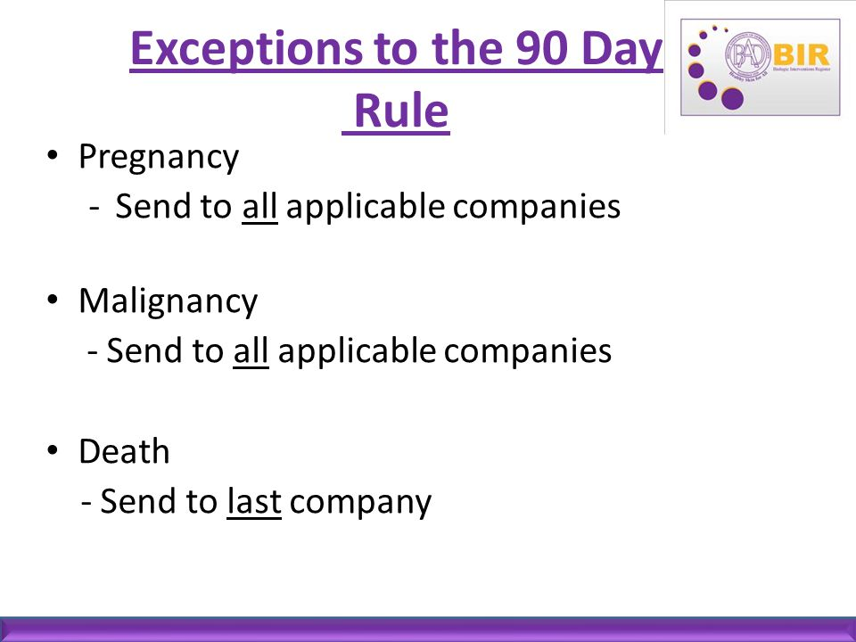 Exceptions to the 90 Day Rule Pregnancy -Send to all applicable companies Malignancy - Send to all applicable companies Death - Send to last company