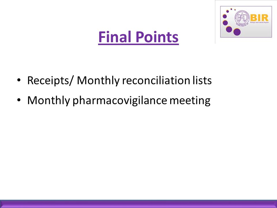 Final Points Receipts/ Monthly reconciliation lists Monthly pharmacovigilance meeting