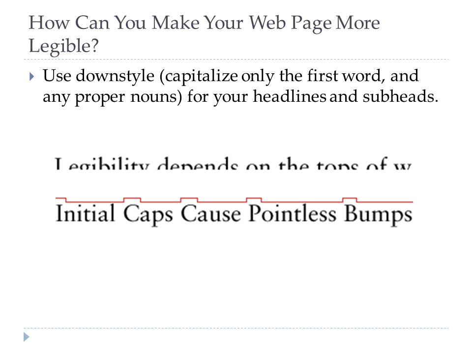 How Can You Make Your Web Page More Legible?  Use downstyle (capitalize only the first word, and any proper nouns) for your headlines and subheads.