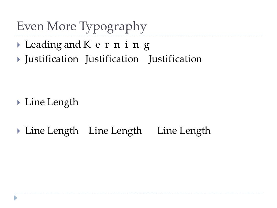 Even More Typography  Leading and K e r n i n g  Justification Justification Justification  Line Length  Line Length Line Length Line Length