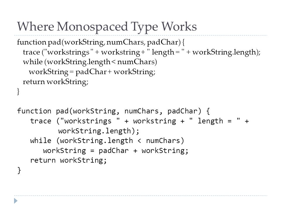 Where Monospaced Type Works function pad(workString, numChars, padChar) { trace (