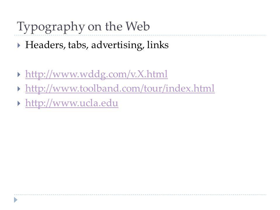 Typography on the Web  Headers, tabs, advertising, links  http://www.wddg.com/v.X.html http://www.wddg.com/v.X.html  http://www.toolband.com/tour/i