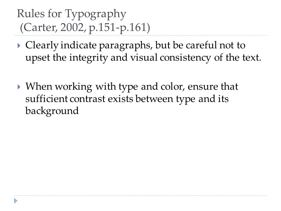 Rules for Typography (Carter, 2002, p.151-p.161)  Clearly indicate paragraphs, but be careful not to upset the integrity and visual consistency of th
