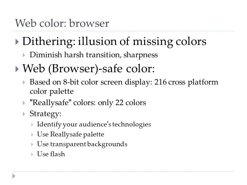 Web color: browser  Dithering: illusion of missing colors  Diminish harsh transition, sharpness  Web (Browser)-safe color:  Based on 8-bit color s