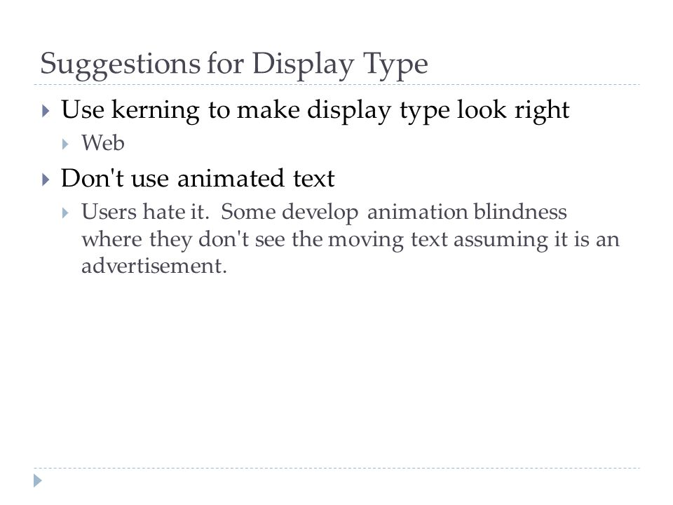 Suggestions for Display Type  Use kerning to make display type look right  Web  Don't use animated text  Users hate it. Some develop animation bli