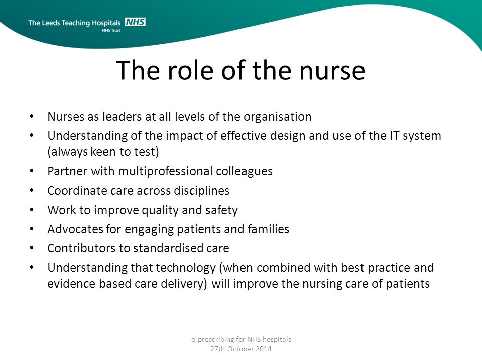 The role of the nurse e-prescribing for NHS hospitals 27th October 2014 Nurses as leaders at all levels of the organisation Understanding of the impac