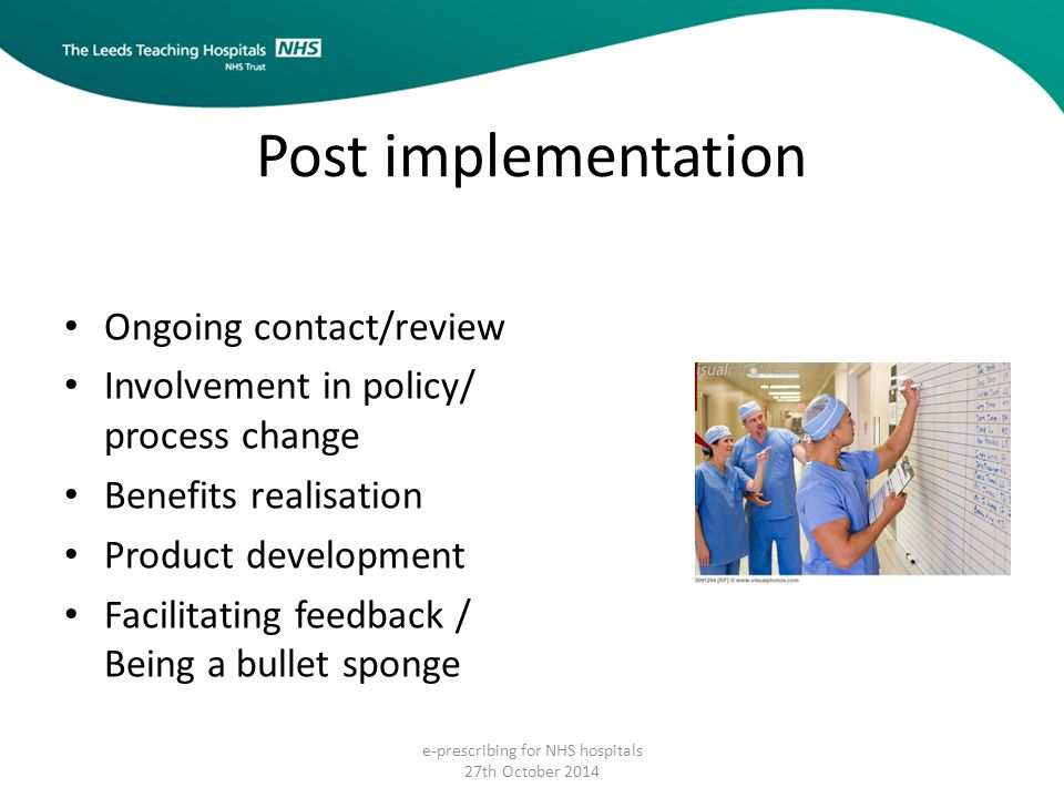 Post implementation Ongoing contact/review Involvement in policy/ process change Benefits realisation Product development Facilitating feedback / Bein