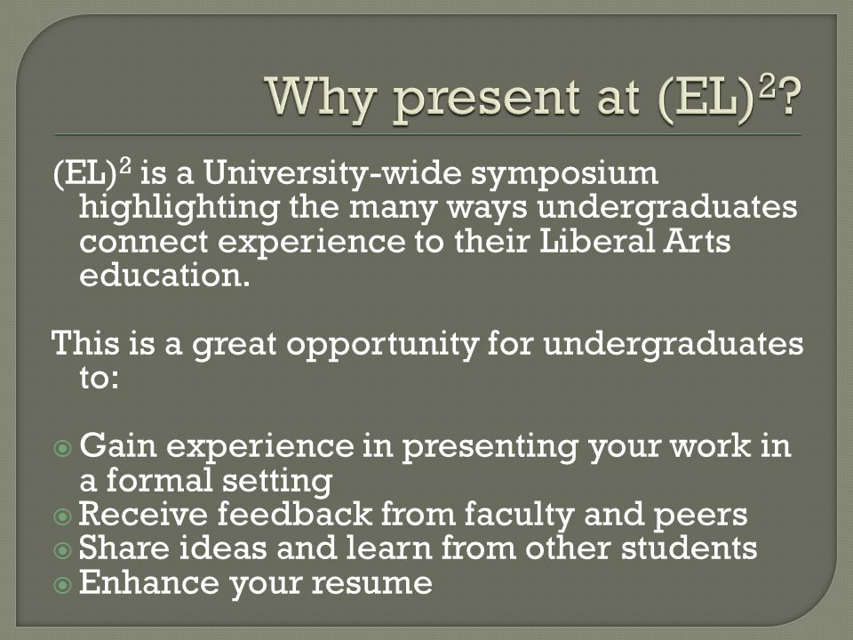 (EL) 2 is a University-wide symposium highlighting the many ways undergraduates connect experience to their Liberal Arts education.