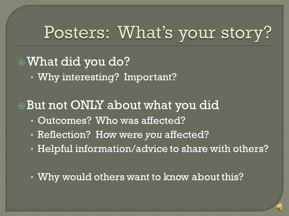  What did you do.Why interesting. Important.  But not ONLY about what you did Outcomes.
