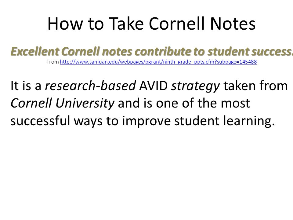 How to Take Cornell Notes From http://www.sanjuan.edu/webpages/pgrant/ninth_grade_ppts.cfm?subpage=145488http://www.sanjuan.edu/webpages/pgrant/ninth_