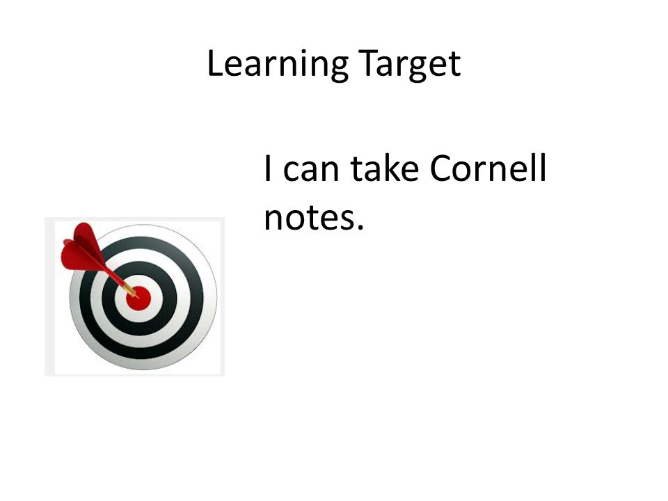 Learning Target I can take Cornell notes.