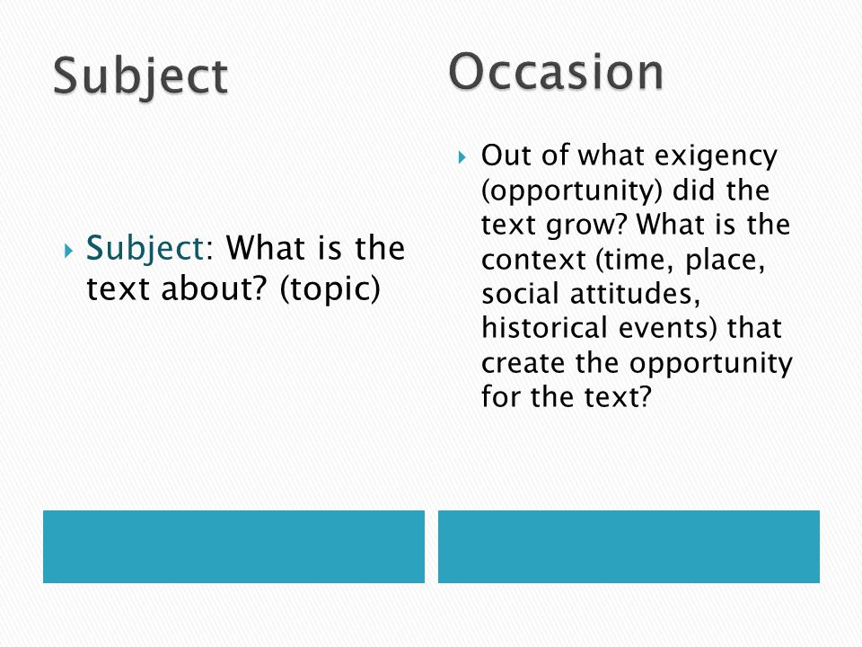  Subject: What is the text about. (topic)  Out of what exigency (opportunity) did the text grow.