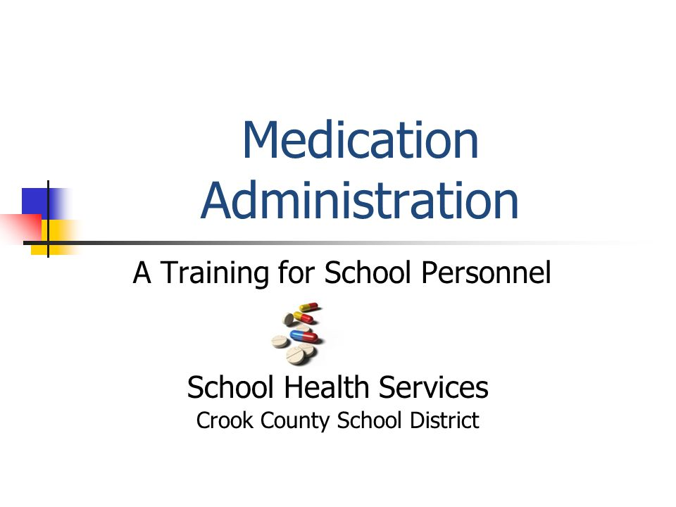 Medication Administration A Training for School Personnel School Health Services Crook County School District