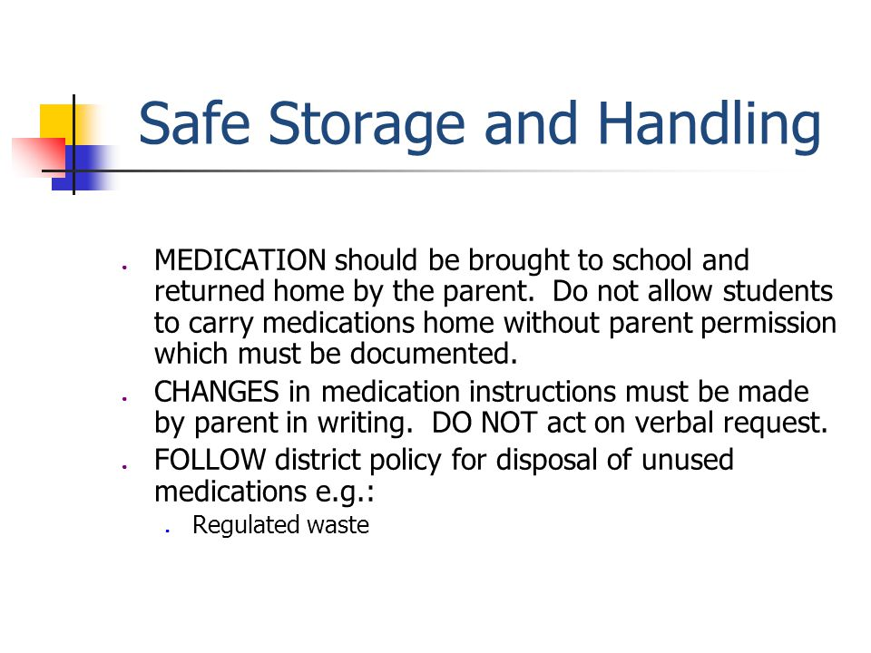 Safe Storage and Handling ● MEDICATION should be brought to school and returned home by the parent.