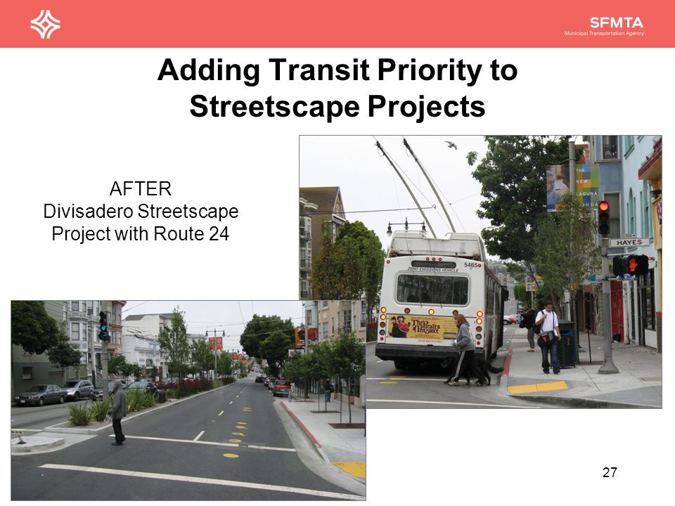 Adding Transit Priority to Streetscape Projects 27 AFTER Divisadero Streetscape Project with Route 24